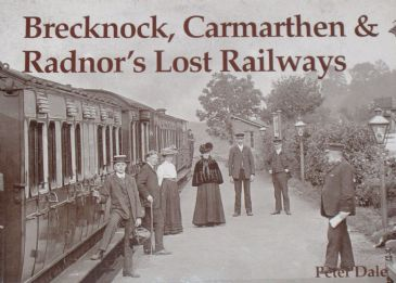 Brecknock, Carmarthen & Radnor's Lost Railways, by Peter Dale